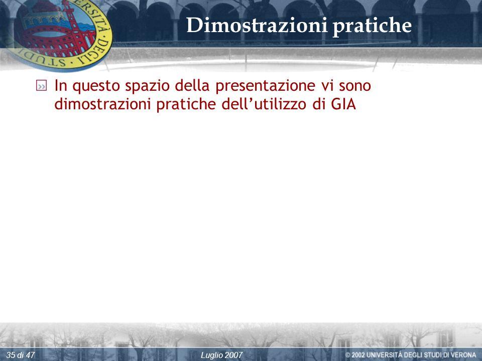 Luglio 200735 di 47 Dimostrazioni pratiche In questo spazio della presentazione vi sono dimostrazioni pratiche dellutilizzo di GIA