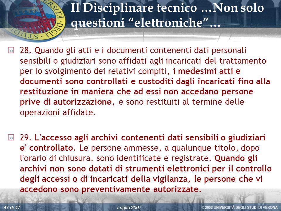 Luglio 200747 di 47 Il Disciplinare tecnico …Non solo questioni elettroniche… 28.
