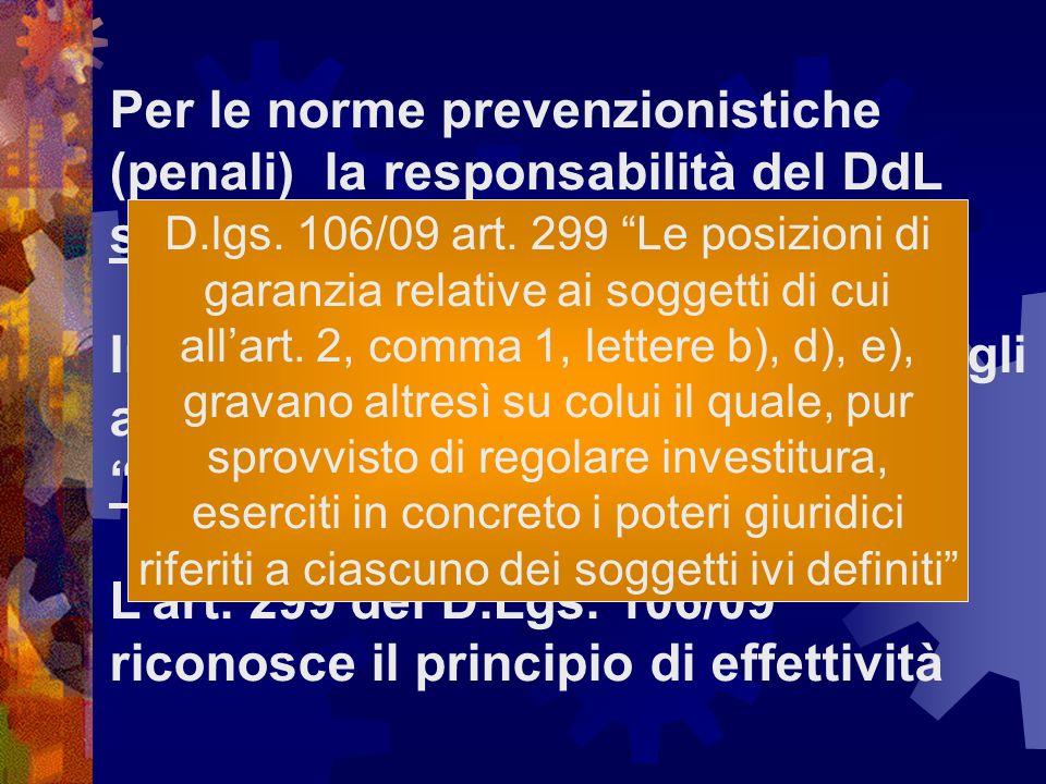 Per le norme prevenzionistiche (penali) la responsabilità del DdL si somma a quella dei Dirigenti In assenza di chiara definizione degli ambiti di competenza o di deleghe pagano entrambi Lart.