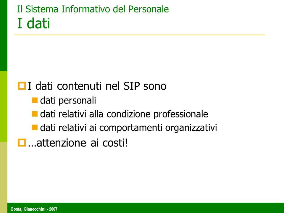Costa, Gianecchini - 2007 Il Sistema Informativo del Personale I dati I dati contenuti nel SIP sono dati personali dati relativi alla condizione professionale dati relativi ai comportamenti organizzativi …attenzione ai costi!