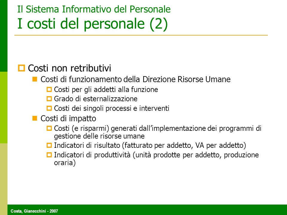 Costa, Gianecchini - 2007 Il Sistema Informativo del Personale I costi del personale (2) Costi non retributivi Costi di funzionamento della Direzione