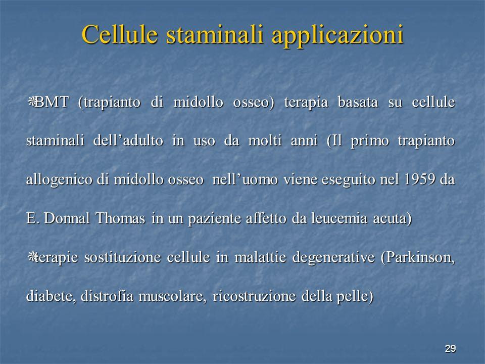 29 Cellule staminali applicazioni BMT (trapianto di midollo osseo) terapia basata su cellule staminali delladulto in uso da molti anni (Il primo trapi