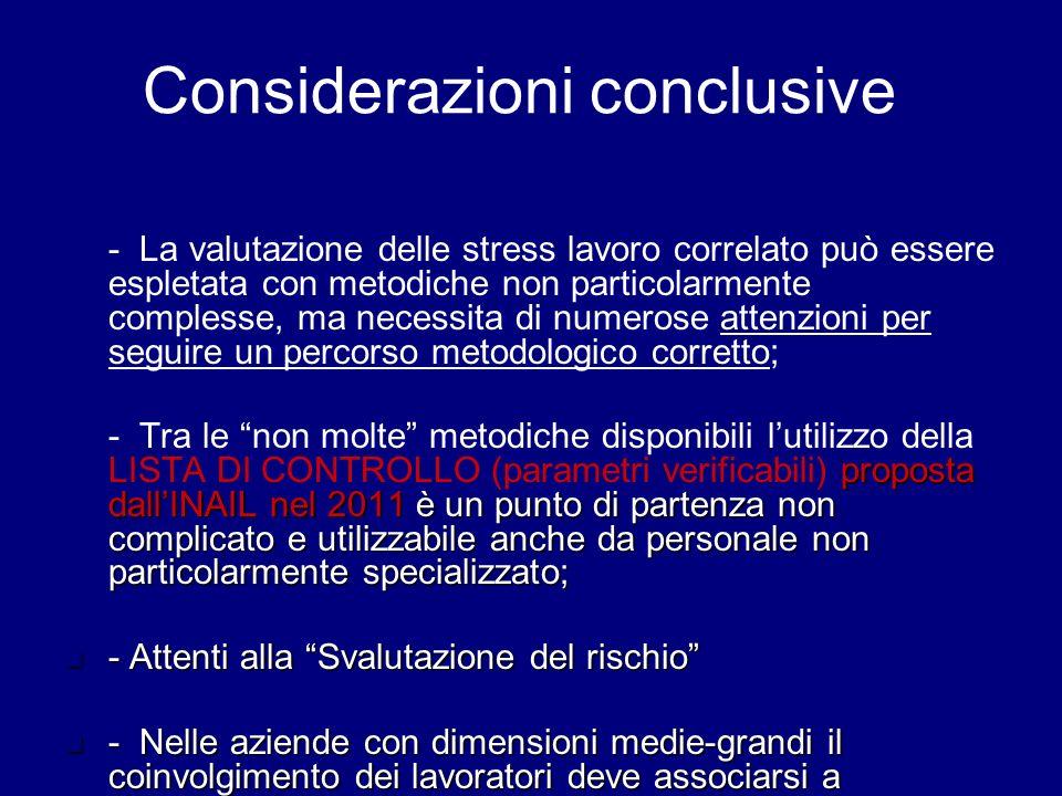 Considerazioni conclusive 1. - La valutazione delle stress lavoro correlato può essere espletata con metodiche non particolarmente complesse, ma neces
