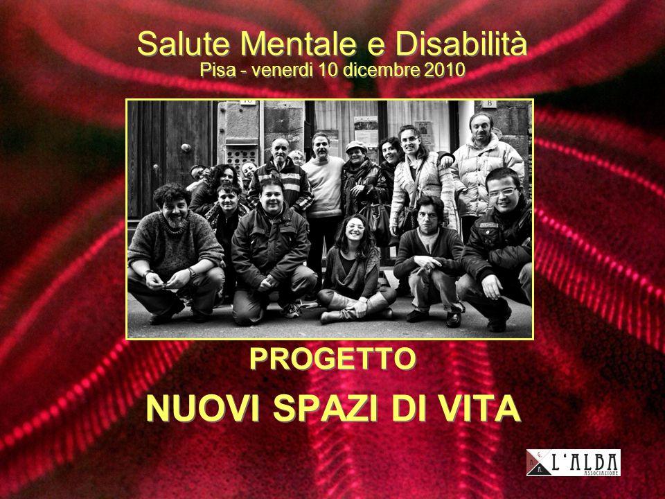 Salute Mentale e Disabilità Pisa - venerdi 10 dicembre 2010 PROGETTO NUOVI SPAZI DI VITA PROGETTO NUOVI SPAZI DI VITA