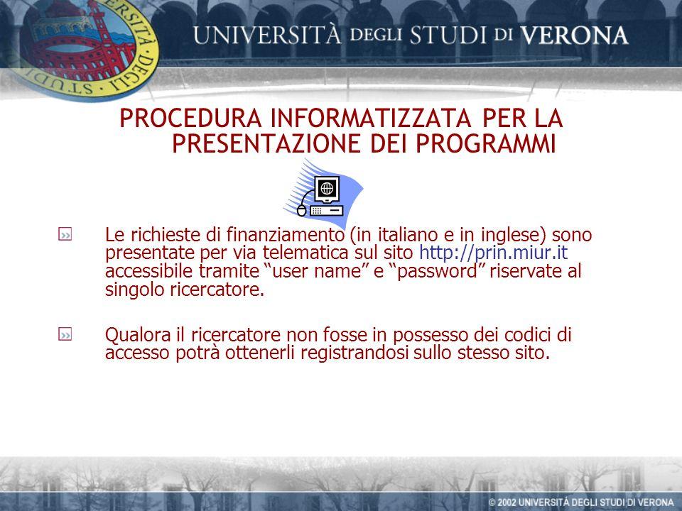 PROCEDURA INFORMATIZZATA PER LA PRESENTAZIONE DEI PROGRAMMI Le richieste di finanziamento (in italiano e in inglese) sono presentate per via telematica sul sito http://prin.miur.it accessibile tramite user name e password riservate al singolo ricercatore.