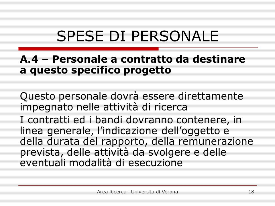 Area Ricerca - Università di Verona18 SPESE DI PERSONALE A.4 – Personale a contratto da destinare a questo specifico progetto Questo personale dovrà e