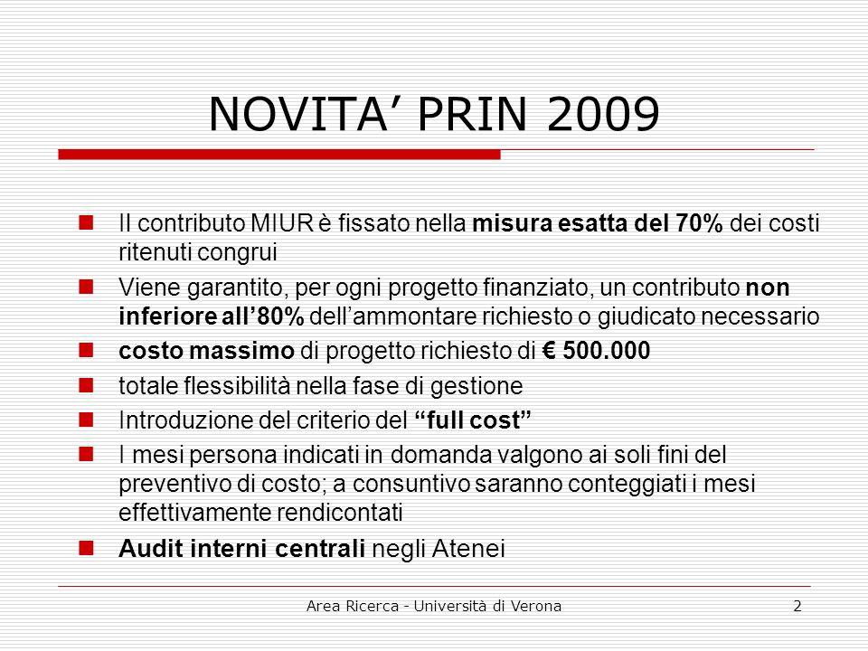Area Ricerca - Università di Verona2 NOVITA PRIN 2009 Il contributo MIUR è fissato nella misura esatta del 70% dei costi ritenuti congrui Viene garant