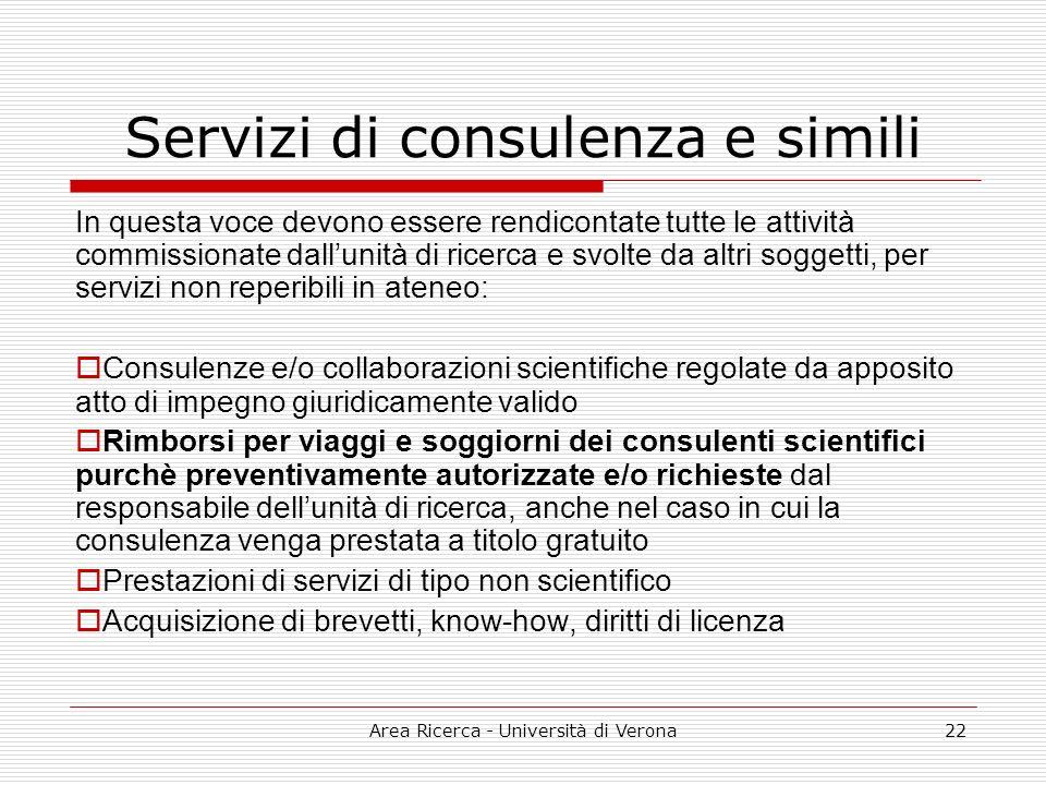 Area Ricerca - Università di Verona22 Servizi di consulenza e simili In questa voce devono essere rendicontate tutte le attività commissionate dalluni