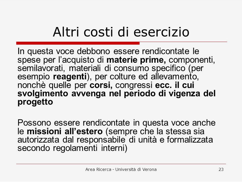 Area Ricerca - Università di Verona23 Altri costi di esercizio In questa voce debbono essere rendicontate le spese per lacquisto di materie prime, com