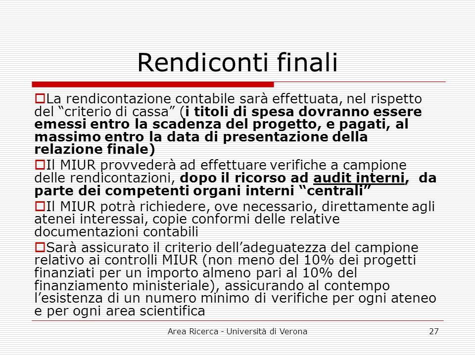 Area Ricerca - Università di Verona27 Rendiconti finali La rendicontazione contabile sarà effettuata, nel rispetto del criterio di cassa (i titoli di