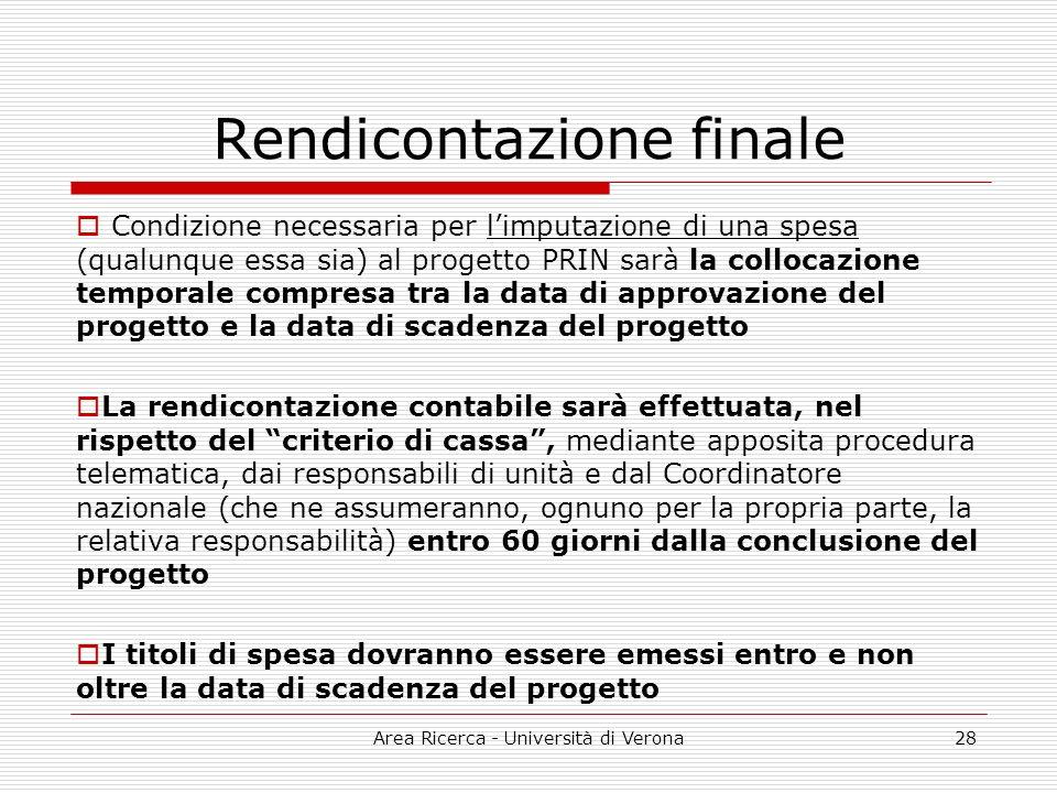 Area Ricerca - Università di Verona28 Rendicontazione finale Condizione necessaria per limputazione di una spesa (qualunque essa sia) al progetto PRIN