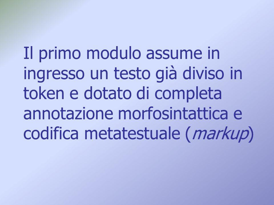 Il primo modulo assume in ingresso un testo già diviso in token e dotato di completa annotazione morfosintattica e codifica metatestuale (markup)