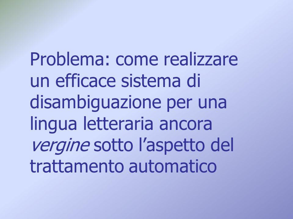 Problema: come realizzare un efficace sistema di disambiguazione per una lingua letteraria ancora vergine sotto laspetto del trattamento automatico