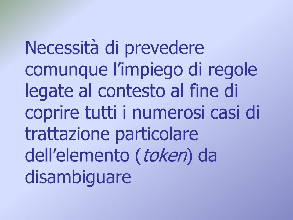 Necessità di prevedere comunque limpiego di regole legate al contesto al fine di coprire tutti i numerosi casi di trattazione particolare dellelemento (token) da disambiguare