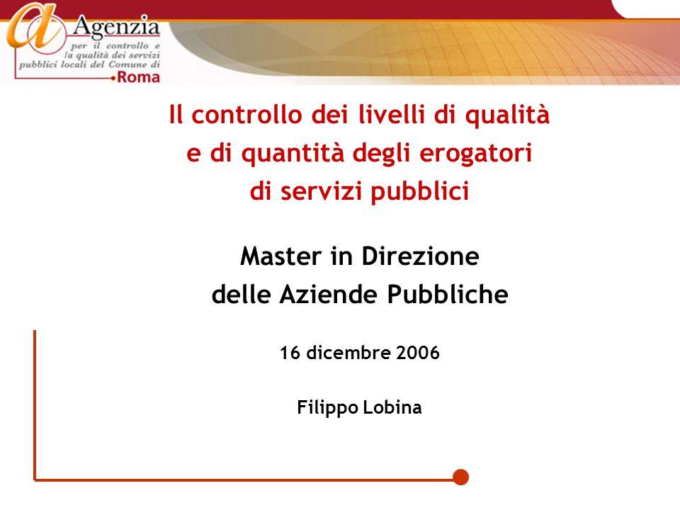 Il controllo dei livelli di qualità e di quantità degli erogatori di servizi pubblici Master in Direzione delle Aziende Pubbliche 16 dicembre 2006 Fil