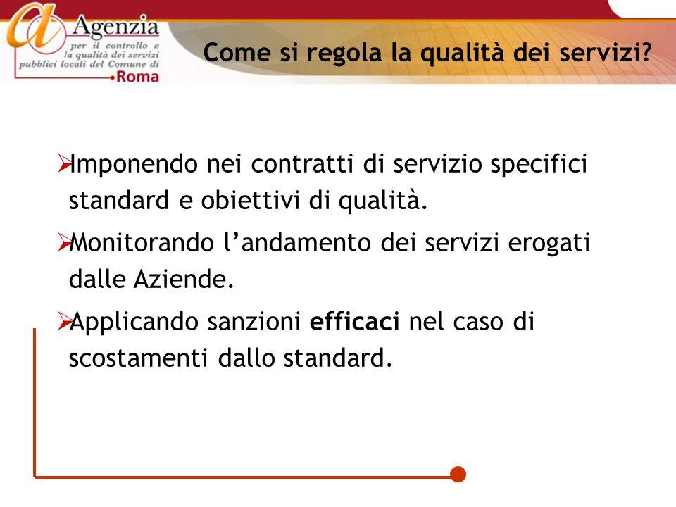 Come si regola la qualità dei servizi? Imponendo nei contratti di servizio specifici standard e obiettivi di qualità. Monitorando landamento dei servi