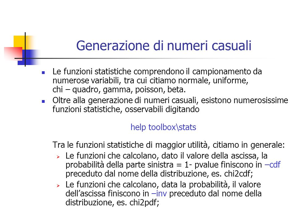 Generazione di numeri casuali Le funzioni statistiche comprendono il campionamento da numerose variabili, tra cui citiamo normale, uniforme, chi – quadro, gamma, poisson, beta.