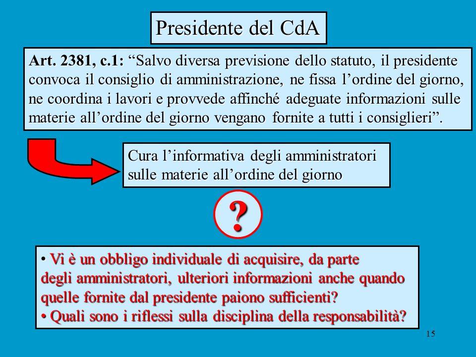 15 Presidente del CdA Art. 2381, c.1: Salvo diversa previsione dello statuto, il presidente convoca il consiglio di amministrazione, ne fissa lordine
