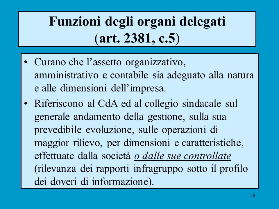 18 Funzioni degli organi delegati (art. 2381, c.5) Curano che lassetto organizzativo, amministrativo e contabile sia adeguato alla natura e alle dimen