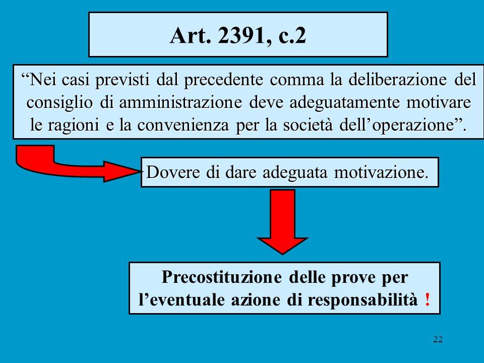 22 Art. 2391, c.2 Nei casi previsti dal precedente comma la deliberazione del consiglio di amministrazione deve adeguatamente motivare le ragioni e la