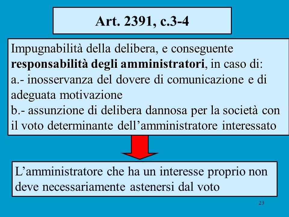23 Art. 2391, c.3-4 Impugnabilità della delibera, e conseguente responsabilità degli amministratori, in caso di: a.- inosservanza del dovere di comuni