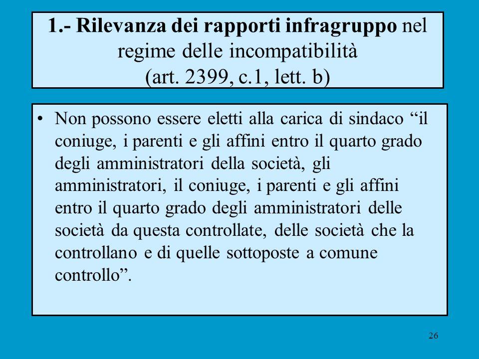 26 1.- Rilevanza dei rapporti infragruppo nel regime delle incompatibilità (art. 2399, c.1, lett. b) Non possono essere eletti alla carica di sindaco