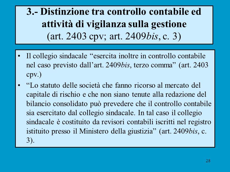 28 3.- Distinzione tra controllo contabile ed attività di vigilanza sulla gestione (art. 2403 cpv; art. 2409bis, c. 3) Il collegio sindacale esercita