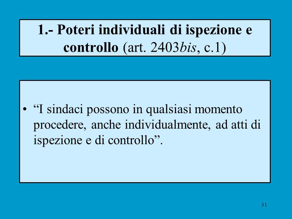 31 1.- Poteri individuali di ispezione e controllo (art. 2403bis, c.1) I sindaci possono in qualsiasi momento procedere, anche individualmente, ad att