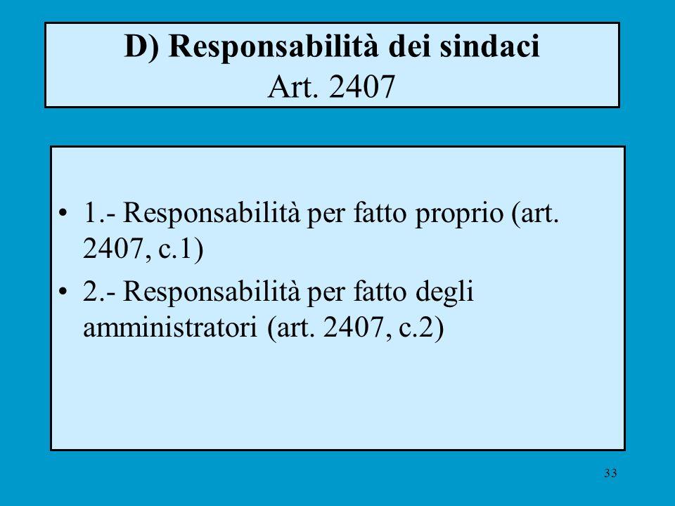33 D) Responsabilità dei sindaci Art. 2407 1.- Responsabilità per fatto proprio (art. 2407, c.1) 2.- Responsabilità per fatto degli amministratori (ar