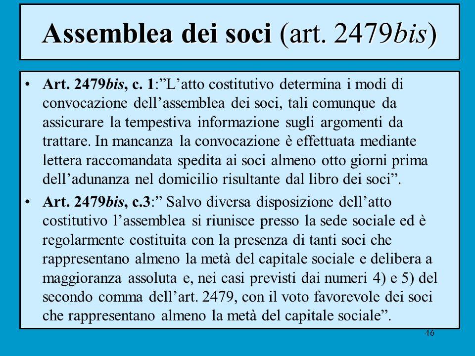 46 Assemblea dei soci (art. 2479bis) Art. 2479bis, c. 1:Latto costitutivo determina i modi di convocazione dellassemblea dei soci, tali comunque da as
