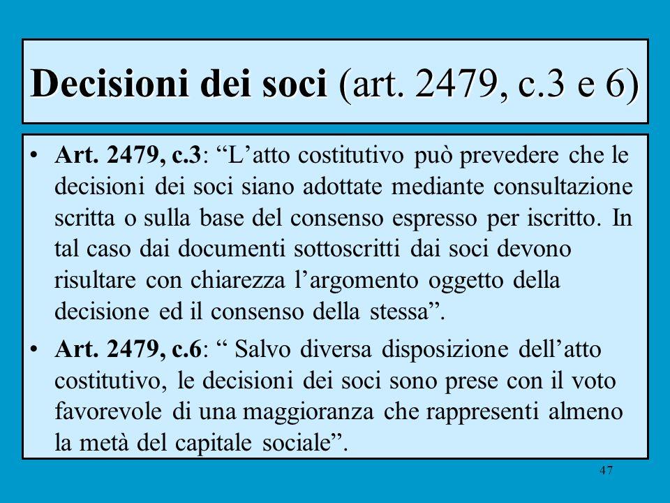 47 Decisioni dei soci (art. 2479, c.3 e 6) Art. 2479, c.3: Latto costitutivo può prevedere che le decisioni dei soci siano adottate mediante consultaz