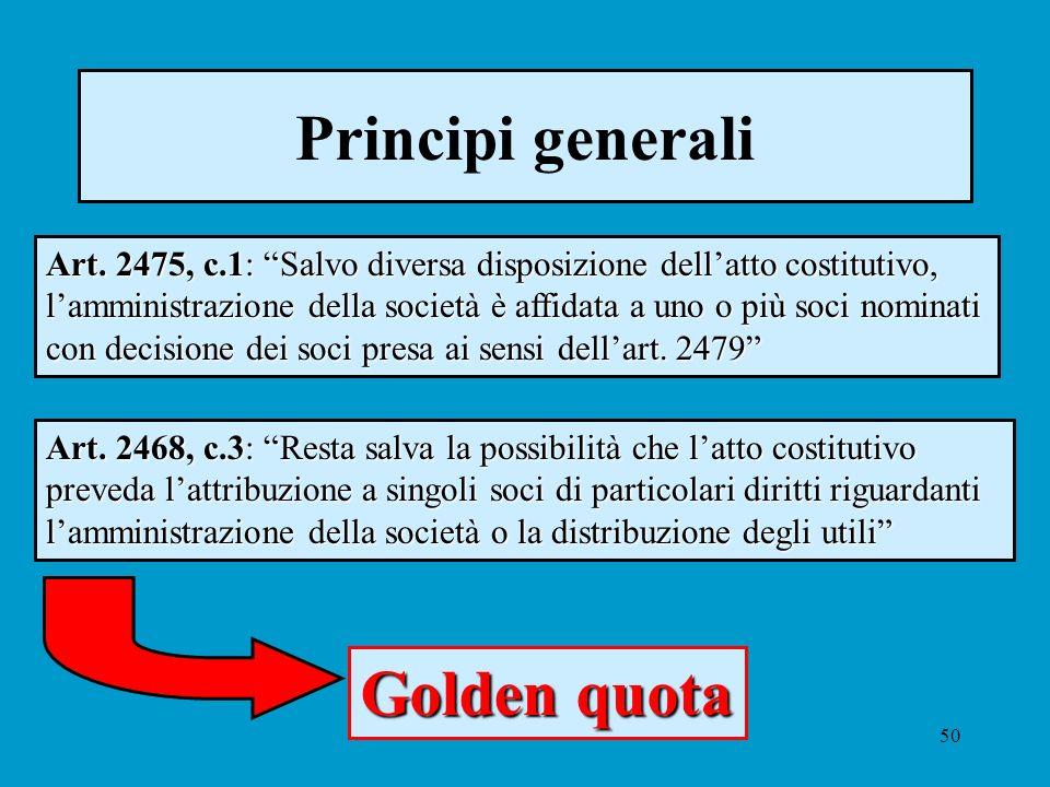 50 Principi generali Art. 2475, c.1: Salvo diversa disposizione dellatto costitutivo, lamministrazione della società è affidata a uno o più soci nomin