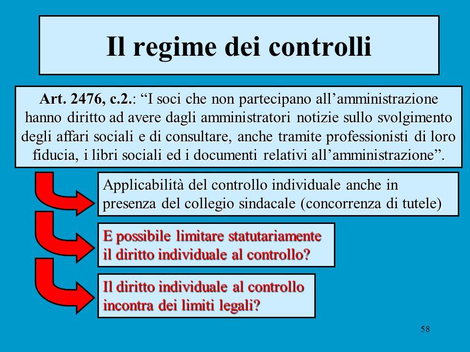58 Il regime dei controlli Art. 2476, c.2.: I soci che non partecipano allamministrazione hanno diritto ad avere dagli amministratori notizie sullo sv