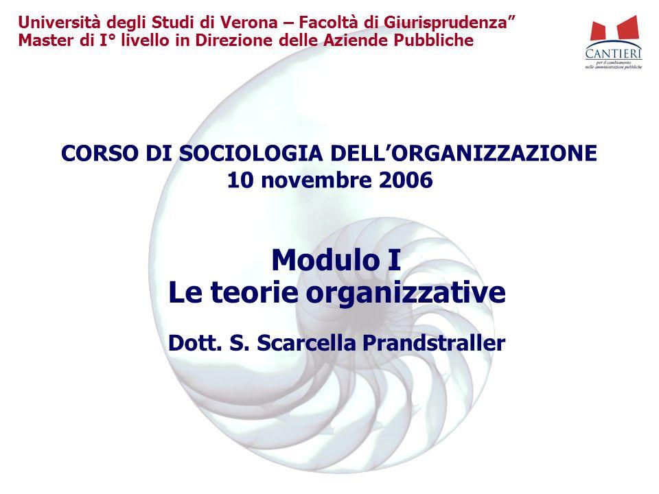 Università degli Studi di Verona – Facoltà di Giurisprudenza Master di I° livello in Direzione delle Aziende Pubbliche Modulo I Le teorie organizzativ