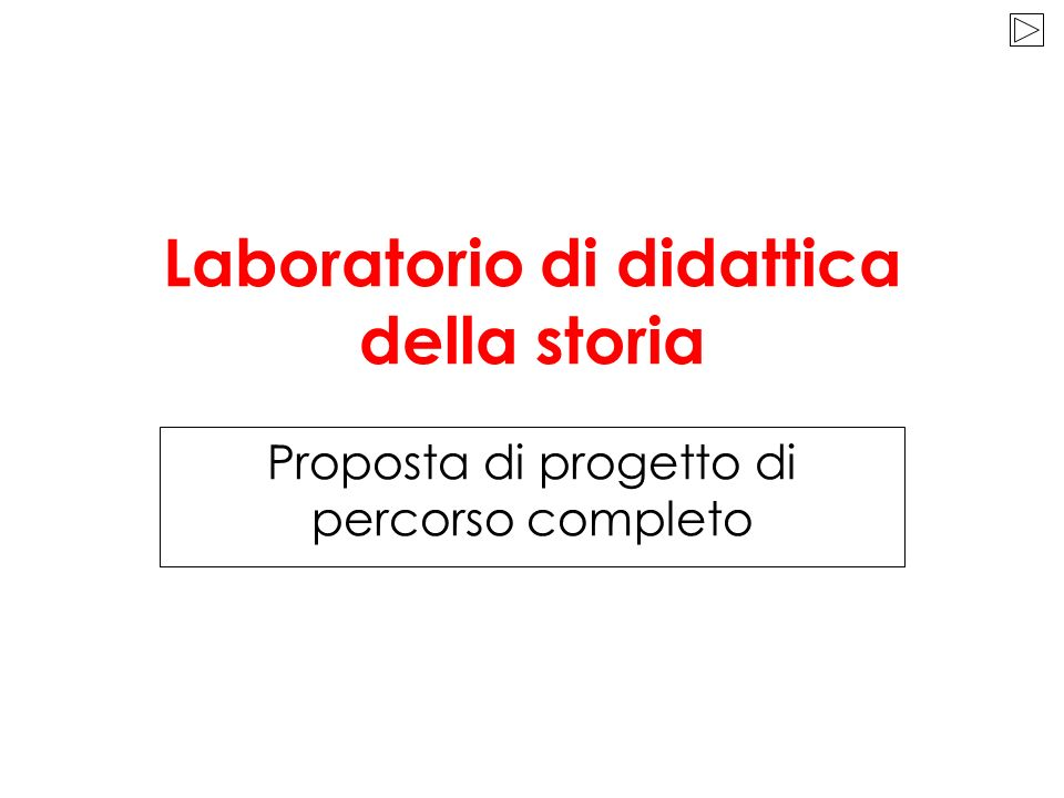 Laboratorio di didattica della storia Proposta di progetto di percorso completo