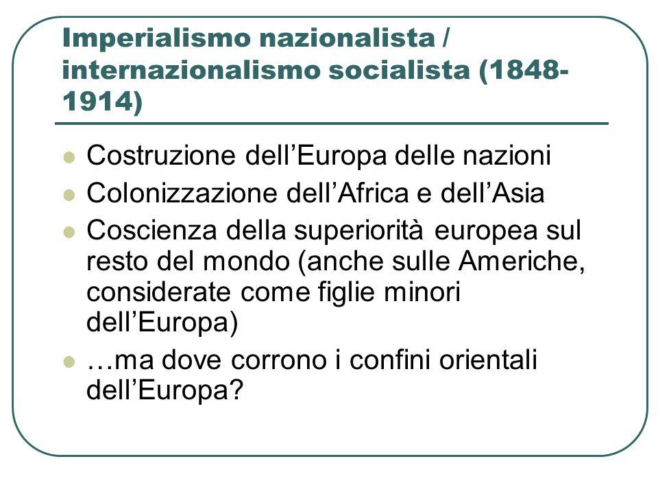 Imperialismo nazionalista / internazionalismo socialista (1848- 1914) Costruzione dellEuropa delle nazioni Colonizzazione dellAfrica e dellAsia Coscie