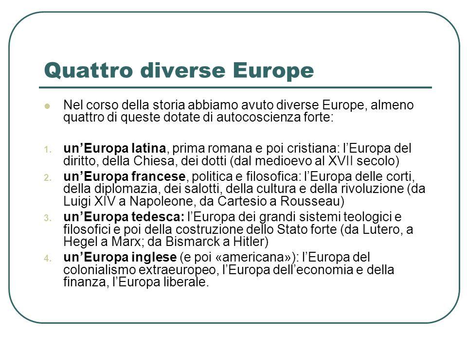 Quattro diverse Europe Nel corso della storia abbiamo avuto diverse Europe, almeno quattro di queste dotate di autocoscienza forte: 1. unEuropa latina