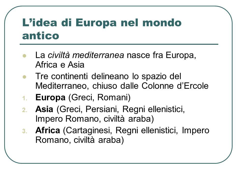 Lidea di Europa nel mondo antico La civiltà mediterranea nasce fra Europa, Africa e Asia Tre continenti delineano lo spazio del Mediterraneo, chiuso d