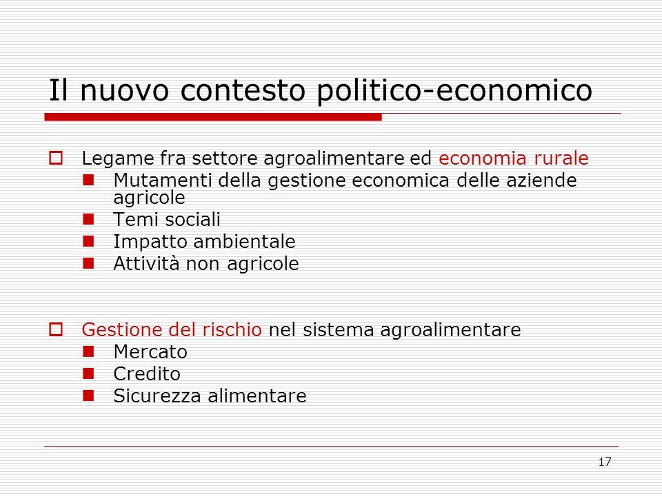 17 Il nuovo contesto politico-economico Legame fra settore agroalimentare ed economia rurale Mutamenti della gestione economica delle aziende agricole