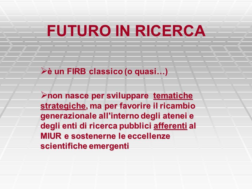 è un FIRB classico (o quasi…) è un FIRB classico (o quasi…) non nasce per sviluppare tematiche strategiche, ma per favorire il ricambio generazionale
