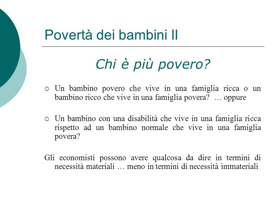 Povertà dei bambini II Chi è più povero? Un bambino povero che vive in una famiglia ricca o un bambino ricco che vive in una famiglia povera? … oppure