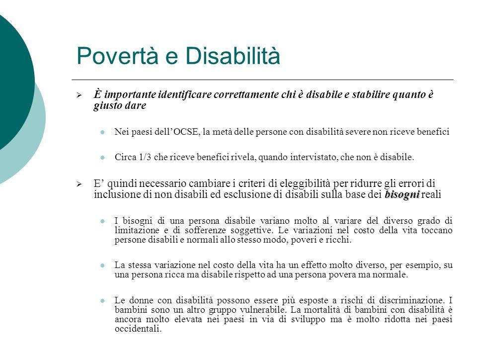 Povertà e Disabilità È importante identificare correttamente chi è disabile e stabilire quanto è giusto dare Nei paesi dellOCSE, la metà delle persone