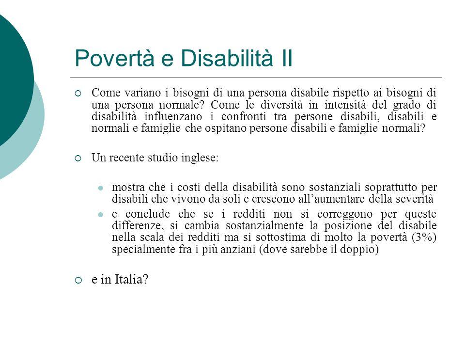 Povertà e Disabilità II Come variano i bisogni di una persona disabile rispetto ai bisogni di una persona normale? Come le diversità in intensità del