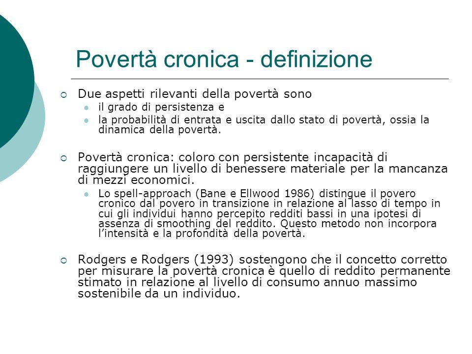 Povertà cronica - definizione Due aspetti rilevanti della povertà sono il grado di persistenza e la probabilità di entrata e uscita dallo stato di pov