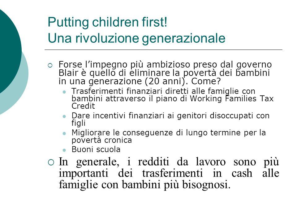 Putting children first! Una rivoluzione generazionale Forse limpegno più ambizioso preso dal governo Blair è quello di eliminare la povertà dei bambin