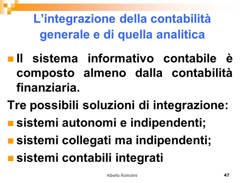 Alberto Romolini47 Lintegrazione della contabilità generale e di quella analitica Il sistema informativo contabile è composto almeno dalla contabilità finanziaria.