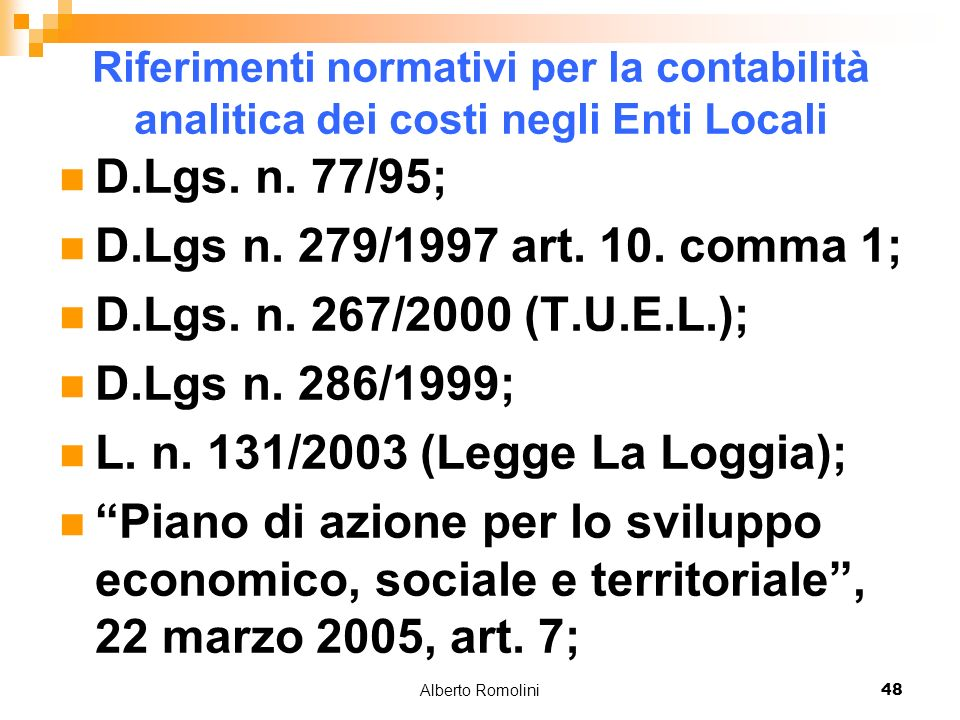Alberto Romolini48 Riferimenti normativi per la contabilità analitica dei costi negli Enti Locali D.Lgs. n. 77/95; D.Lgs n. 279/1997 art. 10. comma 1;