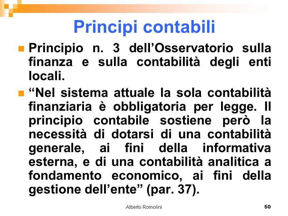 Alberto Romolini50 Principi contabili Principio n. 3 dellOsservatorio sulla finanza e sulla contabilità degli enti locali. Nel sistema attuale la sola