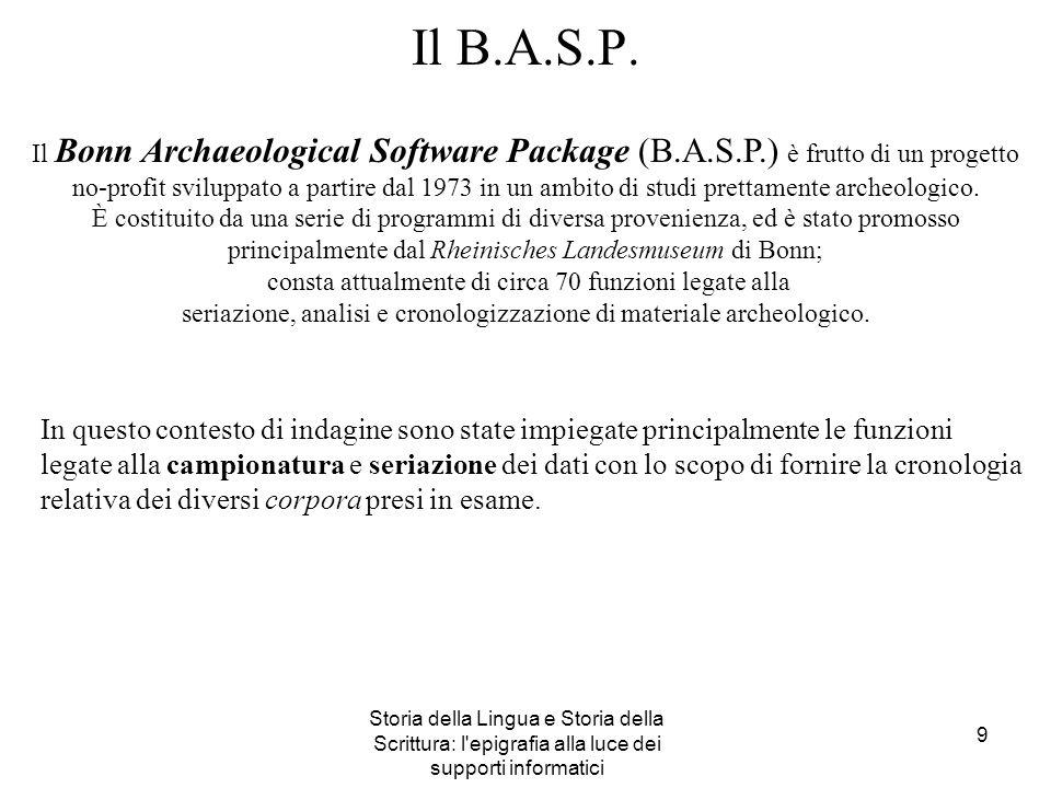 Storia della Lingua e Storia della Scrittura: l'epigrafia alla luce dei supporti informatici 9 Il Bonn Archaeological Software Package (B.A.S.P.) è fr