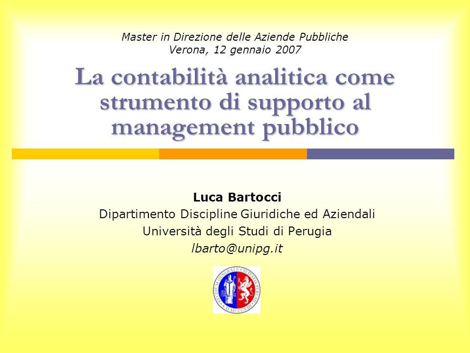 La contabilità analitica come strumento di supporto al management pubblico Master in Direzione delle Aziende Pubbliche Verona, 12 gennaio 2007 La cont